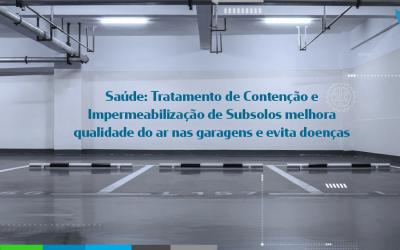 Tratamento de Contenção e Impermeabilização de Subsolos melhora qualidade do ar nas garagens e evita doenças.